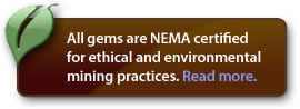 All gems are NEMA certified for ethical and environmental mining practices.